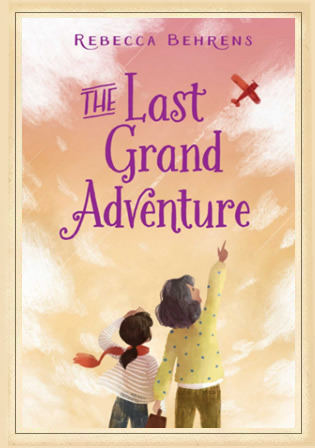 The Last Grand Adventure by Author Rebecca Behrens