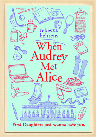 When Audrey Met Alice by Author Rebecca Behrens